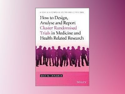 How to Design, Analyse and Report Cluster Randomised Trials in Medicine and av Michael J. Campbell