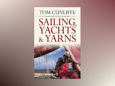 Sailing, Yachts and Yarns av Tom Cunliffe