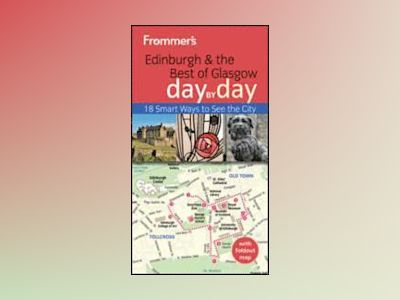Frommer's Edinburgh and the Best of Glasgow Day By Day, 2nd Edition av Barry Shelby