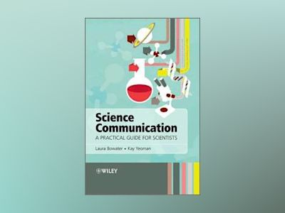 Science Communication: A Practical Guide for Scientists av Laura Bowater