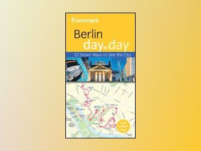 Frommer's Berlin Day By Day, 2nd Edition av Kerry Christiani