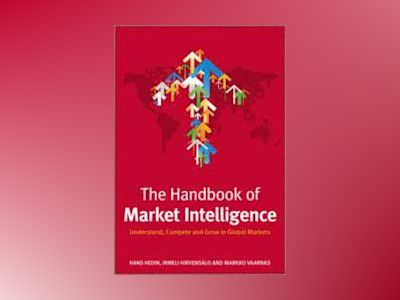 The Handbook of Market Intelligence: Understand, Compete and Grow in Global av Hans Hedin