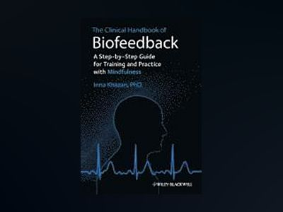 The Clinical Handbook of Biofeedback: A Step-by-Step Guide for Training and av Inna Z. Khazan