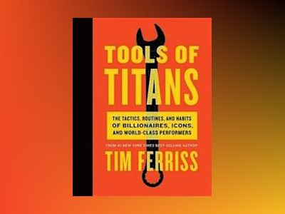 Tools of titans - the tactics, routines, and habits of billionaires, icons, av Ferriss Timothy Ferriss