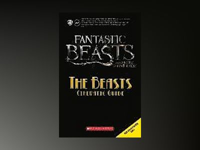 The Beasts: Cinematic Guide (Fantastic Beasts and Where to Find Them) av Felicity Baker