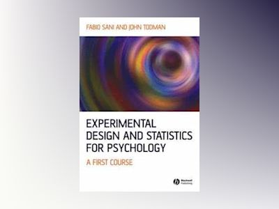 Experimental Design and Statistics for Psychology: A First Course av Fabio Sani