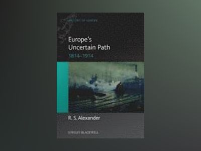 Europe's Uncertain Path 1814-1914: State Formation and Civil Society av R. S. Alexander
