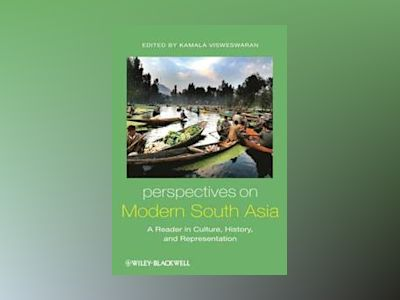 Perspectives on Modern South Asia: A Reader in Culture, History, and Repres av Kamala Visweswaran