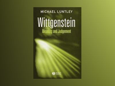 Wittgenstein: Meaning and Judgement av Michael Luntley