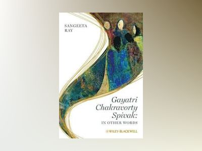 Gayatri Chakravorty Spivak: In Other Words av Sangeeta Ray