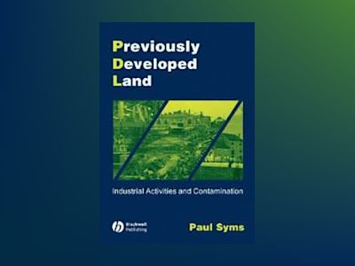 Previously Developed Land: Industrial Activities and Contamination, 2nd Edi av Paul Syms