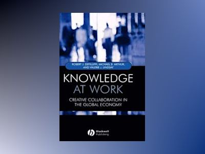 Knowledge at Work: Creative Collaboration in the Global Economy av Robert Defillippi