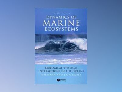 Dynamics of Marine Ecosystems: Biological-Physical Interactions in the Ocea av Kenneth Mann