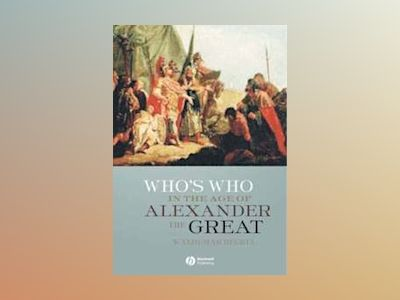 Who's Who in the Age of Alexander the Great: Prosopography of Alexander's E av Waldemar Heckel