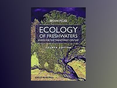 Ecology of Fresh Waters: A View for the Twenty-First Century, 4th Edition av Brian Moss