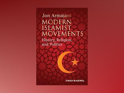 Islam's Encounter with the West: An Intellectual History of Islam av Jon Armajani