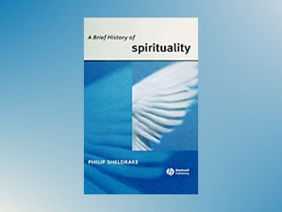 A Brief History of Spirituality av Philip Sheldrake