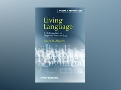 Living Language: An Introduction to Linguistic Anthropology av Laura M. Ahearn