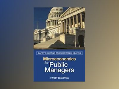 Microeconomics for Public Managers av Barry Keating