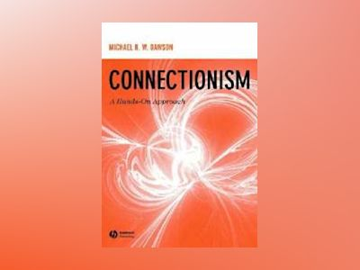Connectionism: A Hands-on Approach av Michael R. W. Dawson