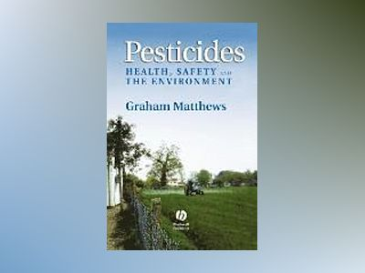 Pesticides: Health, Safety and the Environment av G. A. Matthews