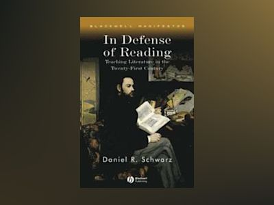 In Defense of Reading: Teaching Literature in the Twenty-First Century av Daniel R. Schwarz