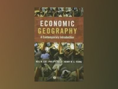 Economic Geography: A Contemporary Introduction av Neil Coe