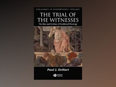 Trial of the Witnesses: The Rise and Decline of Postliberal Theology av Paul Dehart