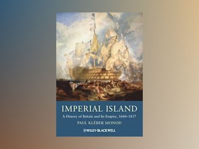 Imperial Island: A History of Britain and Its Empire, 1660-1837 av Paul Kl ber Monod