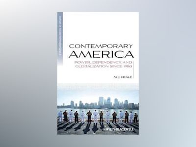 Contemporary America: Power, Dependency, and Globalization since 1980 av M. J. Heale