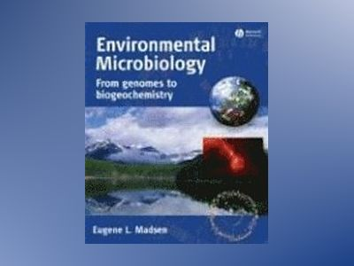Environmental Microbiology: From Genomes to Biogeochemistry av Eugene L. Madsen