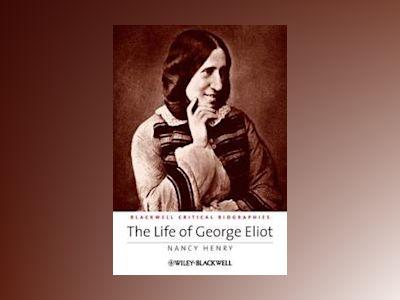 The Life of George Eliot: A Critical Biography av Nancy Henry