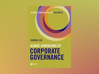 Global Dimensions of Corporate Governance: Global Dimensions of Business av Yadong Luo