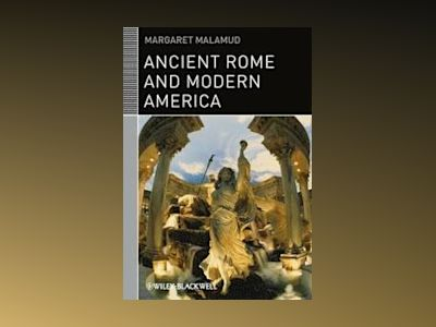 Ancient Rome and Modern America av Margaret Malamud