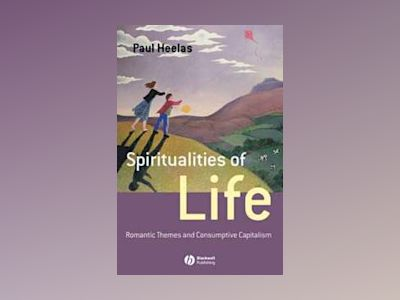 Spiritualities of Life: New Age Romanticism and Consumptive Capitalism av Paul Heelas