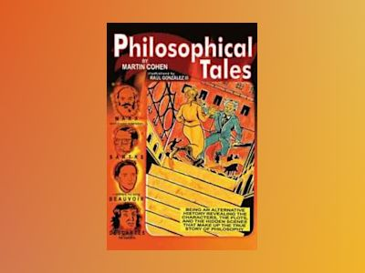 Philosophical Tales: Being an Alternative History Revealing the Characters, av Martin Cohen