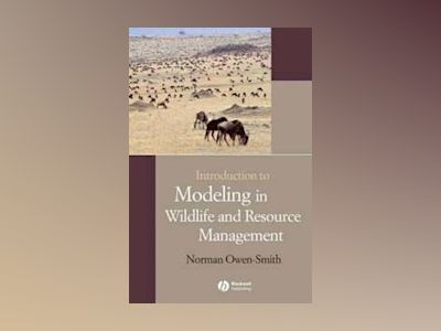 Introduction to Modeling in Wildlife and Resource Conservation av Norman Owen-Smith