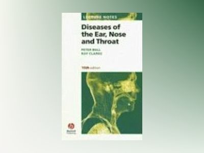 Lecture Notes Diseases of the Ear, Nose and Throat, 10th Edition av Peter D. Bull