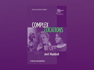 Complex Locations: Women's Geographical Work in the UK 1850-1970 av Avril Maddrell