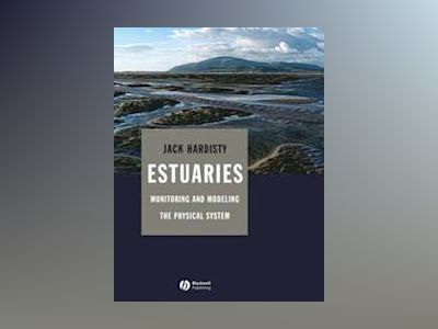 Estuaries: Monitoring and Modeling the Physical System av Jack Hardisty