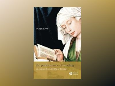 The Performance of Reading: An Essay in the Philosophy of Literature av Peter Kivy