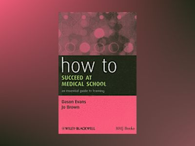 How to Succeed at Medical School: An Essential Guide to Learning av Dason Evans