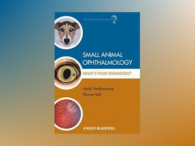 Small Animal Ophthalmology: What's Your Diagnosis? av Heidi Featherstone