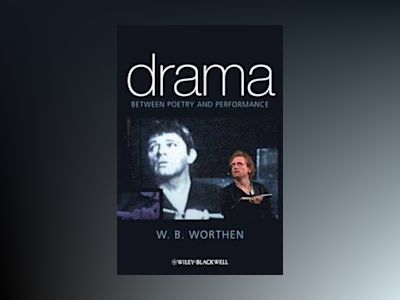 Drama: Between Poetry and Performance av W. B. Worthen