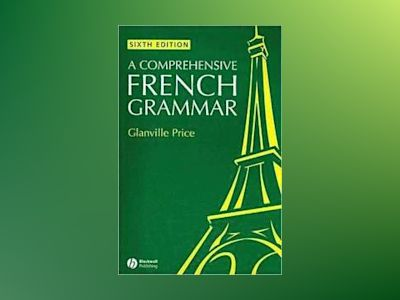A Comprehensive French Grammar, 6th Edition av Glanville Price