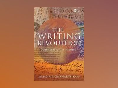The Writing Revolution: Cuneiform to the Internet av Amalia E. Gnanadesikan