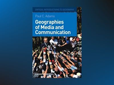 Geographies of Media and Communication av Paul Adams