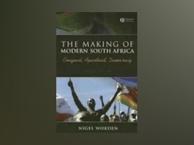 The Making of Modern South Africa: Conquest, Apartheid, Democracy, 4th Edit av Nigel Worden