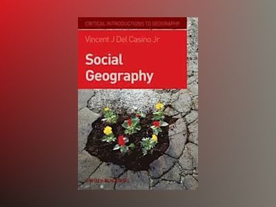 Social Geography: A Critical Introduction av Vincent Del Casino