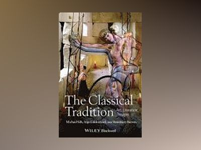 The Classical Tradition: Art, Literature, Thought av Michael Silk